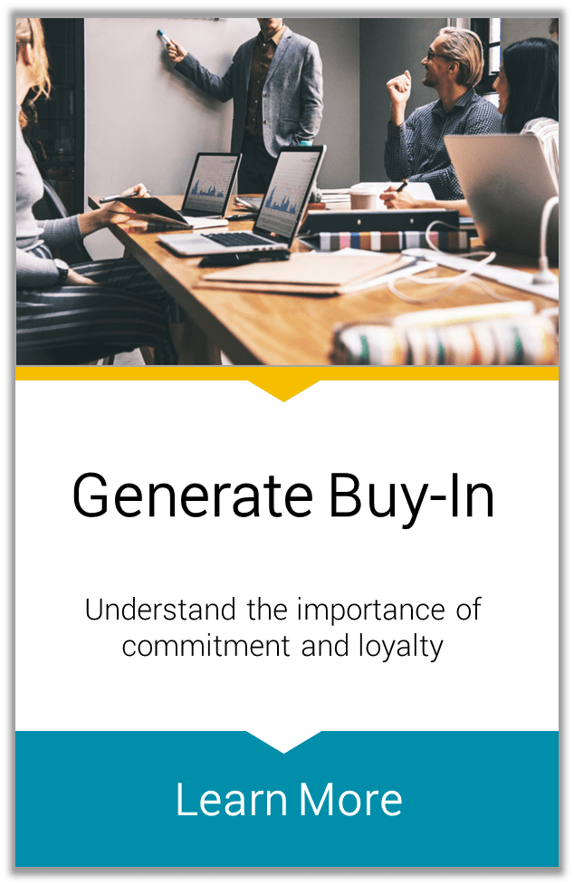 Generate Buy-In Understand the importance of commitment and loyalty